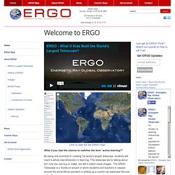 ERGO – Energetic Ray Global Observatory | Enabling Kids to Build the World's Largest Telescope