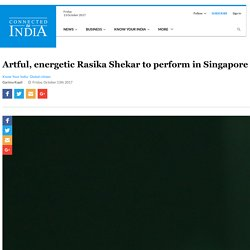 Artful, energetic Rasika Shekar to perform in Singapore