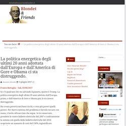 La politica energetica degli ultimi 20 anni adottata dall'Europa e dall'America di Gore e Obama ci sta distruggendo. - Blondet & Friends