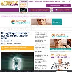 Energétique dentaire : nos dents parlent de nous
