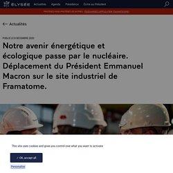 Notre avenir énergétique et écologique passe par le nucléaire. Déplacement du Président Emmanuel Macron sur le site industriel de Framatome.