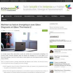 Maîtriser sa facture énergétique avec Qibox Diagnostic et Qibox Thermostat 2