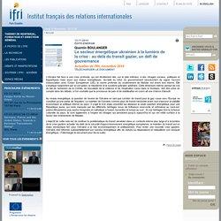 Actuelle - Édito Énergie - Le secteur énergétique ukrainien à la lumière de la crise : au delà du transit gazier, un défi de gouvernance