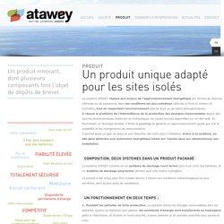 ATAWEY, des solutions énergétiques autonomes, produites et stockées sur les sites isolés, dans les conditions climatiques les plus sévères – altitude, froid, chaleur, humidité.