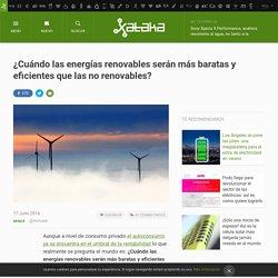 Energías renovables: ¿Cuándo serán más baratas y eficientes que las no renovables?