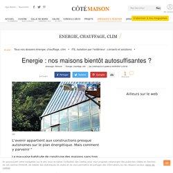 Energie : nos maisons bientôt autosuffisantes ?