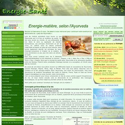 Energie-matière, selon l'Ayurveda