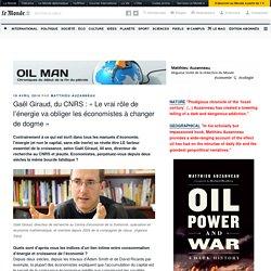 Gaël Giraud, du CNRS : «Le vrai rôle de l'énergie va obliger les économistes à changer de dogme» – Oil Man