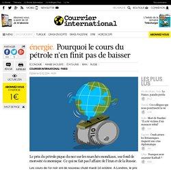 Pourquoi le pétrole n'en finit pas de baisser - Courrier Int oct 14
