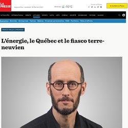 L'énergie, le Québec et le fiasco terre-neuvien
