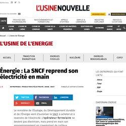Énergie : La SNCF reprend son électricité en main - L'Usine de l'Energie