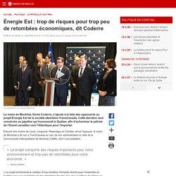 Énergie Est: trop de risques pour trop peu de retombées économiques, dit Coderre