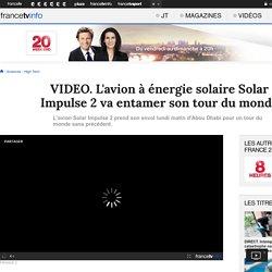 L'avion à énergie solaire Solar Impulse 2 va entamer son tour du monde