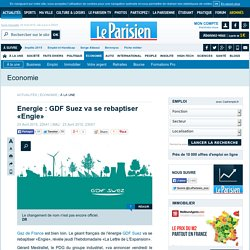 Energie : GDF Suez va se rebaptiser «Engie»