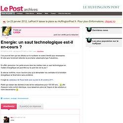 LePost.fr - Energie: un saut technologique est-il en-cours ? - Lili924 sur LePost.fr (11:37)