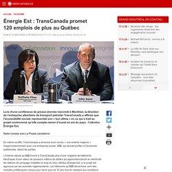 Énergie Est: TransCanada promet 120emplois de plus au Québec