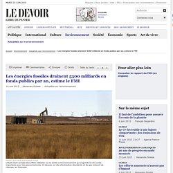 Les énergies fossiles drainent 5300milliards en fonds publics par an, estime le FMI