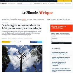 Les énergies renouvelables en Afrique ne sont pas une utopie