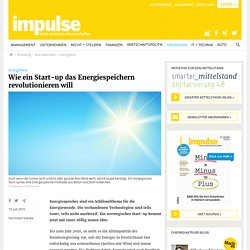 Wie ein Start-up das Energiespeichern revolutionieren will – impulse