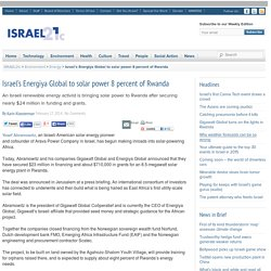 Israel's Energiya Global to solar power 8 percent of Rwanda