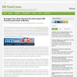 Energize Your Slow Paced Life with Instant 200 Pound Loans Over 3 Months ~ 100 Pound Loans