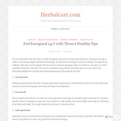 Feel Energized 24/7 with These 6 Healthy Tips – Herbalcart.com