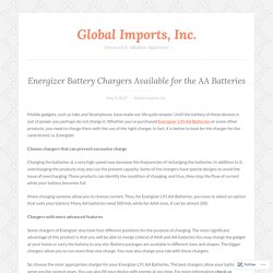 Energizer Battery Chargers Available for the AA Batteries – Global Imports, Inc.