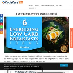 6 Energizing Low Carb Breakfasts Ideas