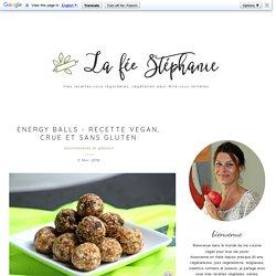 Energy Balls - recette vegan, crue et sans gluten - La Fée Stéphanie