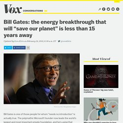 "Bill Gates: the energy breakthrough that will ""save our planet"" is less than 15 years away"
