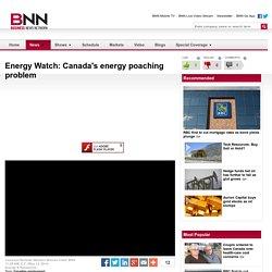 Energy Watch: Canada's energy poaching problem