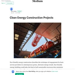 Clean Energy Construction Projects – Nora Kelley