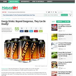 Energy Drinks: Beyond Dangerous, They Can Be Deadly!