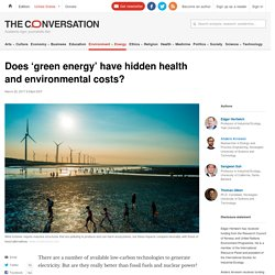 *****Sustainable energy debate: Does 'green energy' have hidden health and environmental costs? (theconversation)