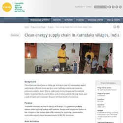Clean energy supply chain in Karnataka villages, India - REEEP - The Renewable Energy and Energy Efficiency Partnership
