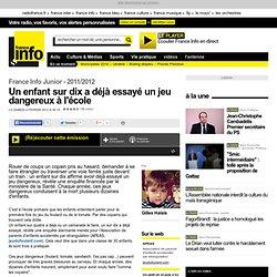 Un enfant sur dix a déjà essayé un jeu dangereux à l'école - France Info Junior - Éducation / jeunesse