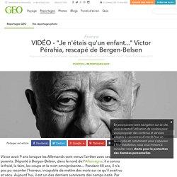 """VIDÉO - """"Je n'étais qu'un enfant..."""" Victor Pérahia, rescapé de Bergen-Belsen"""
