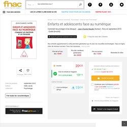 Enfants et adolescents face au numérique - broché - Jean-Charles Nayebi - Achat Livre ou ebook - Fnac.com