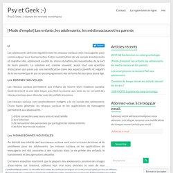 [Mode d'emploi] Les enfants, les adolescents, les média sociaux et les parents – Psy et Geek ;-)