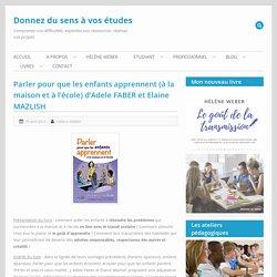 Parler pour que les enfants apprennent (à la maison et à l'école) d'Adele FABER et Elaine MAZLISH