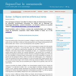 Suisse : la Migros vend les enfants aux nanos - Aujourd'hui le nanomonde