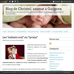 """Les """"enfants rois"""" ou """"tyrans"""" - Blog de Christel, assmat à Guignen"""