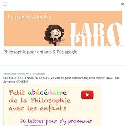 La PHILO POUR ENFANTS de A à Z: 26 vidéos pour comprendre avec Michel TOZZI, ...