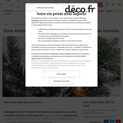 Tuto enfants : créer ses décorations de Noël en tricotin - M6 Deco.fr
