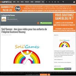 Soli'Games : des jeux vidéo pour les enfants de l'hôpital Gustave Roussy - Le Blog de Soli'Games