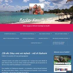 L'île des Dieux avec nos enfants : vols et itinéraire