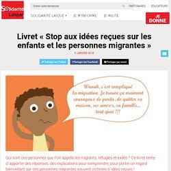 Livret « Stop aux idées reçues sur les enfants et les personnes migrantes »