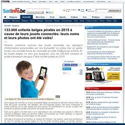 133.000 enfants belges piratés en 2015 à cause de leurs jouets connectés: leurs noms et leurs photos ont été volés!