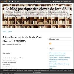 A tous les enfants de Boris Vian (Romain LEDOUX) - Le blog poétique des élèves de 1ère S2 et de 1ère S3 du lycée Joseph Loth de PONTIVY