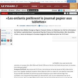 Médias & Publicité : «Les enfants préfèrent le journal papier aux tablettes»